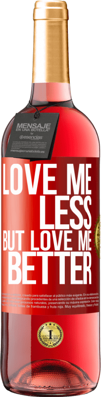 24,95 € Free Shipping   Rosé Wine ROSÉ Edition Love me less, but love me better Red Label. Customizable label Young wine Harvest 2020 Tempranillo