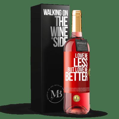 «Love me less, but love me better» ROSÉ Edition