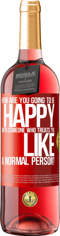 24,95 € Free Shipping | Rosé Wine ROSÉ Edition how are you going to be happy with someone who treats you like a normal person? Red Label. Customizable label Young wine Harvest 2020 Tempranillo