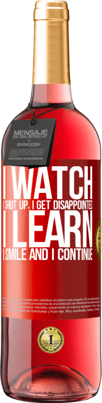 24,95 € Free Shipping | Rosé Wine ROSÉ Edition I watch, I shut up, I get disappointed, I learn, I smile and I continue Red Label. Customizable label Young wine Harvest 2020 Tempranillo