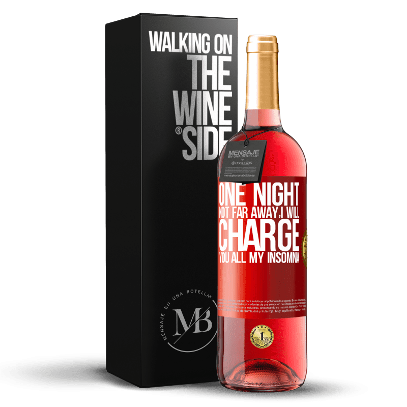24,95 € Free Shipping | Rosé Wine ROSÉ Edition One night not far away, I will charge you all my insomnia Red Label. Customizable label Young wine Harvest 2020 Tempranillo