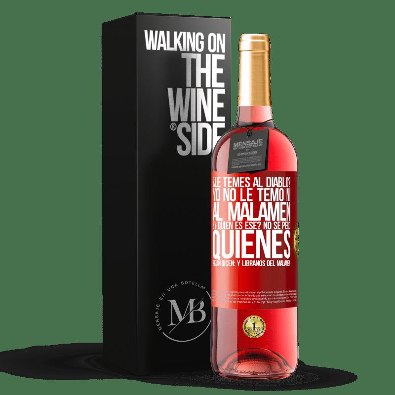 24,95 € Free Shipping   Rosé Wine ROSÉ Edition ¿Le temes al diablo? Yo no le temo ni al malamén ¿Y quién es ese? No sé, pero quienes rezan dicen: y líbranos del malamén Red Label. Customizable label Young wine Harvest 2020 Tempranillo