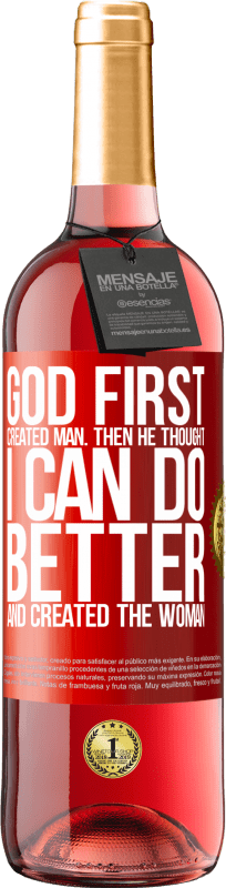 24,95 € Free Shipping | Rosé Wine ROSÉ Edition God first created man. Then he thought I can do better, and created the woman Red Label. Customizable label Young wine Harvest 2020 Tempranillo
