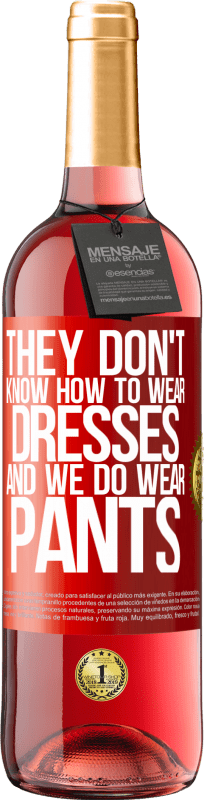 24,95 € Free Shipping | Rosé Wine ROSÉ Edition They don't know how to wear dresses and we do wear pants Red Label. Customizable label Young wine Harvest 2020 Tempranillo
