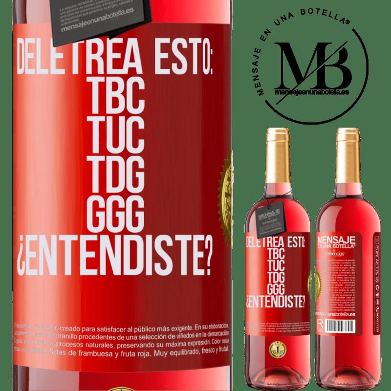 24,95 € Envoi gratuit   Vin rosé Édition ROSÉ Deletrea esto: TBC, TUC, TDG, GGG. ¿Entendiste? Étiquette Rouge. Étiquette personnalisable Vin jeune Récolte 2020 Tempranillo