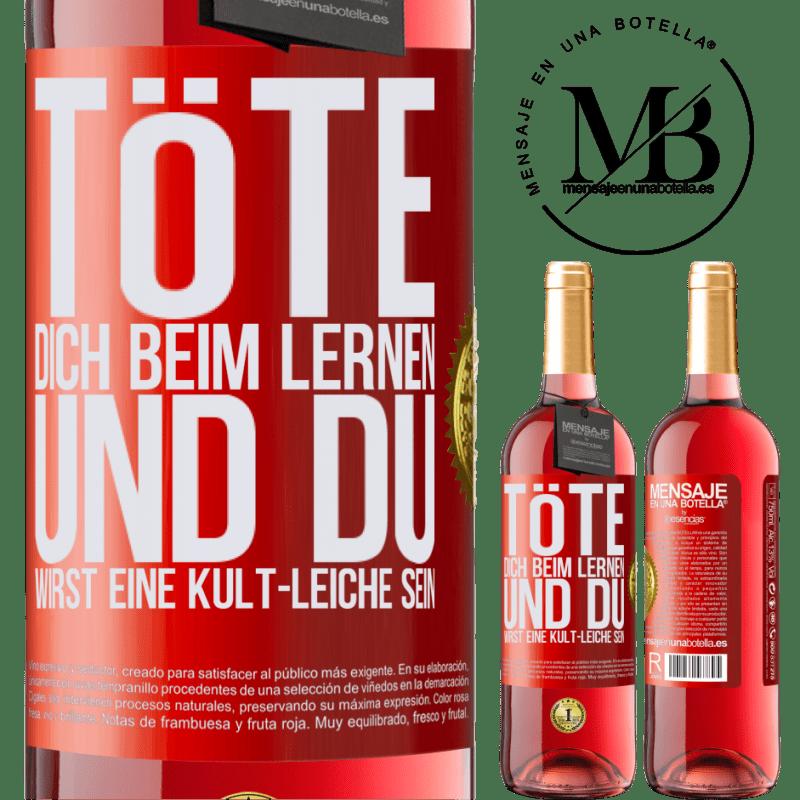 24,95 € Kostenloser Versand | Roséwein ROSÉ Ausgabe Töte dich beim Lernen und du wirst eine Kult-Leiche sein Rote Markierung. Anpassbares Etikett Junger Wein Ernte 2020 Tempranillo