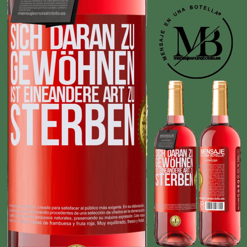 24,95 € Kostenloser Versand | Roséwein ROSÉ Ausgabe Sich daran zu gewöhnen ist eine andere Art zu sterben Rote Markierung. Anpassbares Etikett Junger Wein Ernte 2020 Tempranillo