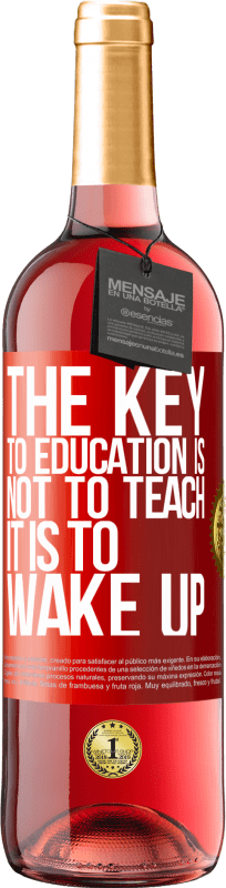 24,95 € Free Shipping   Rosé Wine ROSÉ Edition The key to education is not to teach, it is to wake up Red Label. Customizable label Young wine Harvest 2020 Tempranillo