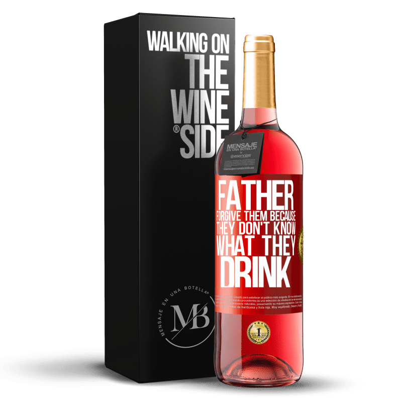 24,95 € Free Shipping   Rosé Wine ROSÉ Edition Father, forgive them, because they don't know what they drink Red Label. Customizable label Young wine Harvest 2020 Tempranillo