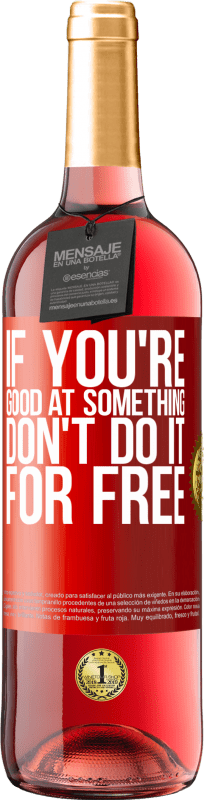 24,95 € Free Shipping | Rosé Wine ROSÉ Edition If you're good at something, don't do it for free Red Label. Customizable label Young wine Harvest 2020 Tempranillo