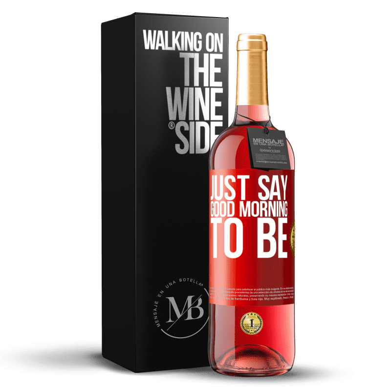 24,95 € Free Shipping   Rosé Wine ROSÉ Edition Just say Good morning to be Red Label. Customizable label Young wine Harvest 2020 Tempranillo