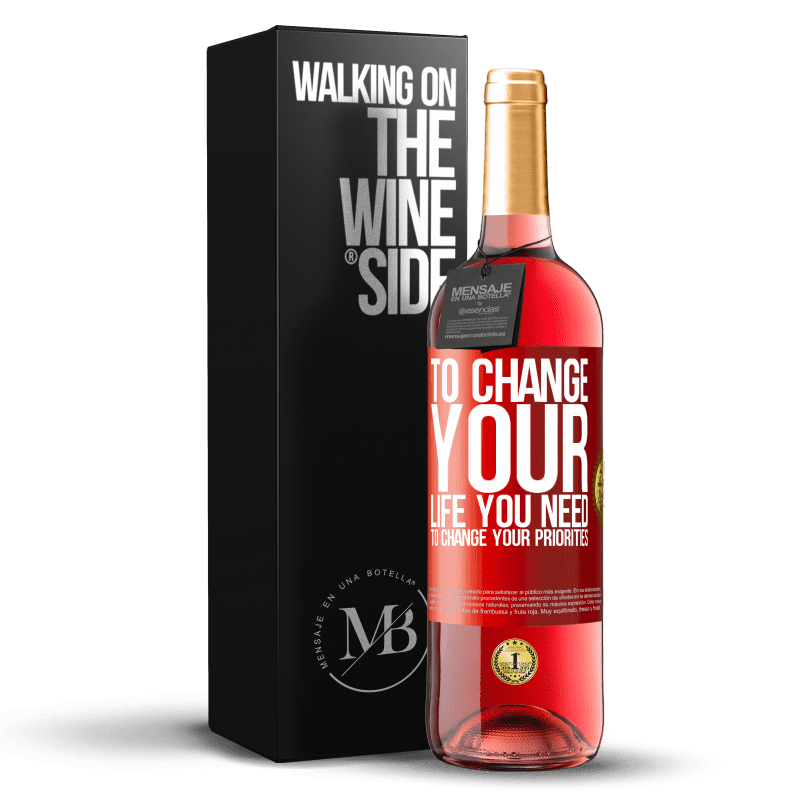 24,95 € Free Shipping | Rosé Wine ROSÉ Edition To change your life you need to change your priorities Red Label. Customizable label Young wine Harvest 2020 Tempranillo