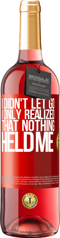 24,95 € Free Shipping | Rosé Wine ROSÉ Edition I didn't let go, I only realized that nothing held me Red Label. Customizable label Young wine Harvest 2020 Tempranillo