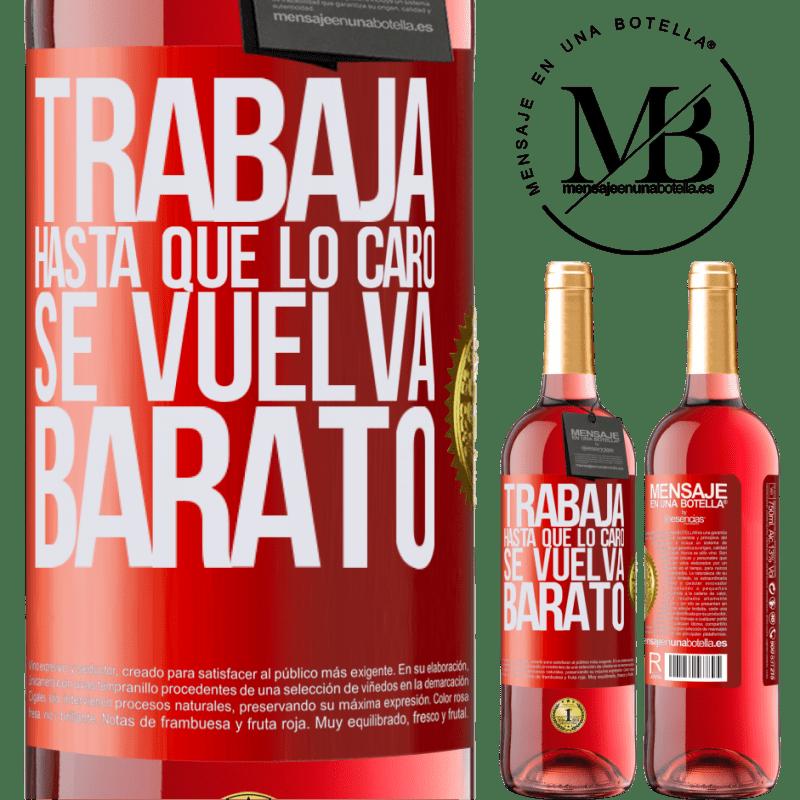 24,95 € Envoi gratuit | Vin rosé Édition ROSÉ Travailler jusqu'à ce que le cher devienne bon marché Étiquette Rouge. Étiquette personnalisable Vin jeune Récolte 2020 Tempranillo