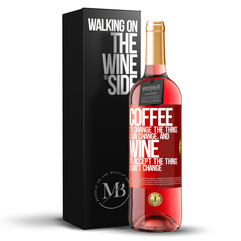 24,95 € Free Shipping | Rosé Wine ROSÉ Edition COFFEE to change the things I can change, and WINE to accept the things I can't change Red Label. Customizable label Young wine Harvest 2020 Tempranillo