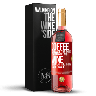 «COFFEE to change the things I can change, and WINE to accept the things I can't change» ROSÉ Edition