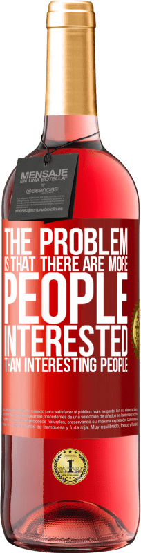 24,95 € Free Shipping   Rosé Wine ROSÉ Edition The problem is that there are more people interested than interesting people Red Label. Customizable label Young wine Harvest 2020 Tempranillo