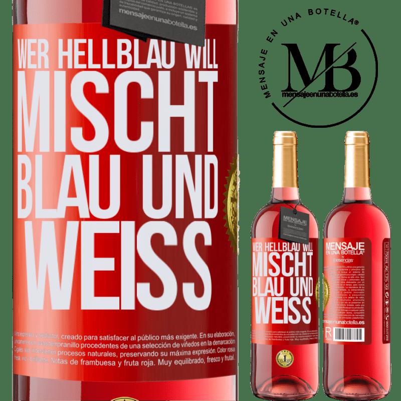 24,95 € Kostenloser Versand | Roséwein ROSÉ Ausgabe Wer hellblau will, mischt blau und weiß Rote Markierung. Anpassbares Etikett Junger Wein Ernte 2020 Tempranillo