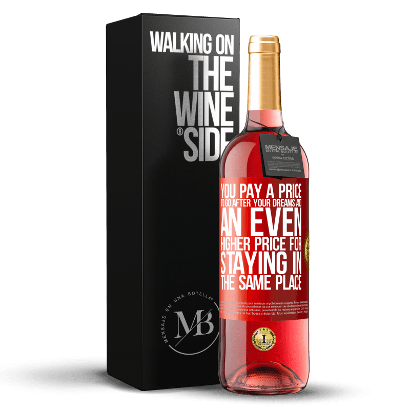 24,95 € Free Shipping | Rosé Wine ROSÉ Edition You pay a price to go after your dreams, and an even higher price for staying in the same place Red Label. Customizable label Young wine Harvest 2020 Tempranillo