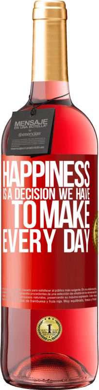 24,95 € Free Shipping | Rosé Wine ROSÉ Edition Happiness is a decision we have to make every day Red Label. Customizable label Young wine Harvest 2020 Tempranillo