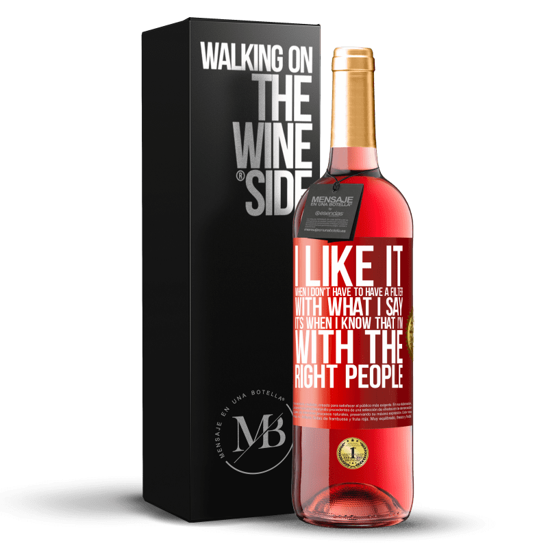 24,95 € Free Shipping | Rosé Wine ROSÉ Edition I like it when I don't have to have a filter with what I say. It's when I know that I'm with the right people Red Label. Customizable label Young wine Harvest 2020 Tempranillo