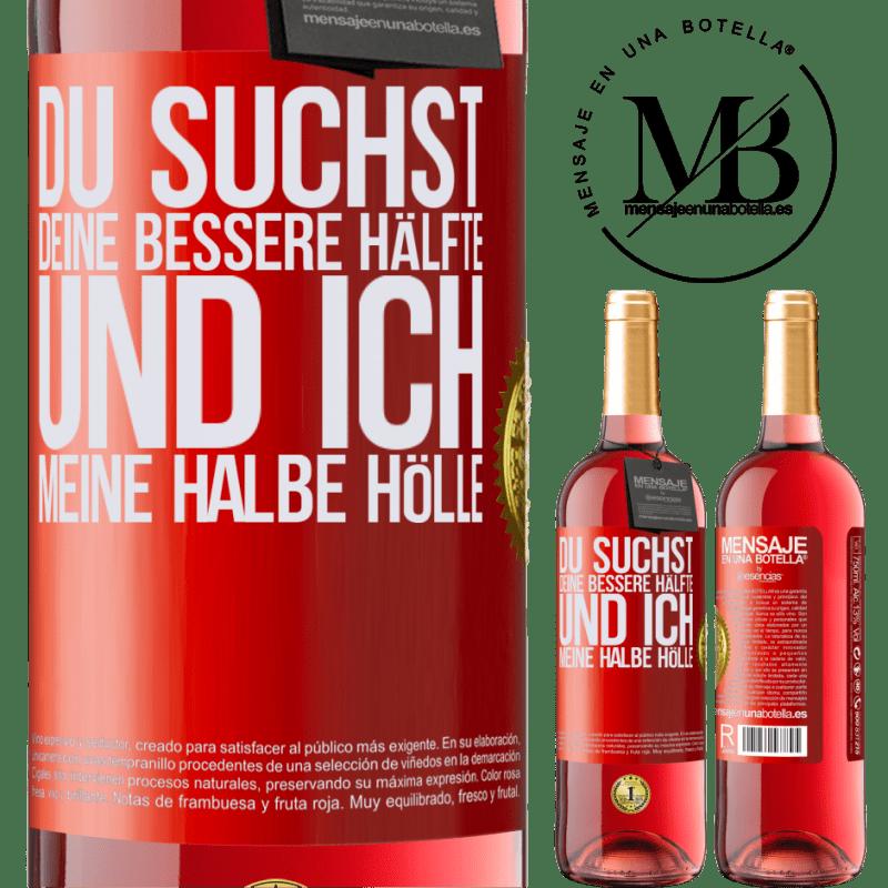 24,95 € Kostenloser Versand | Roséwein ROSÉ Ausgabe Du suchst deine bessere Hälfte und ich, meine halbe Hölle Rote Markierung. Anpassbares Etikett Junger Wein Ernte 2020 Tempranillo