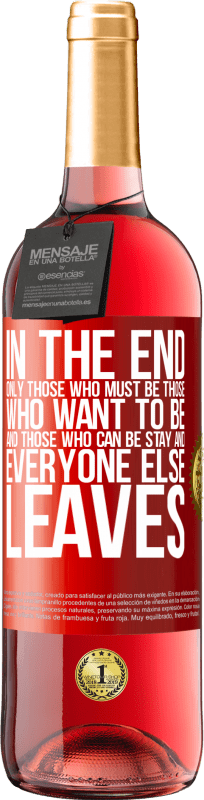 24,95 € Free Shipping | Rosé Wine ROSÉ Edition In the end, only those who must be, those who want to be and those who can be stay. And everyone else leaves Red Label. Customizable label Young wine Harvest 2020 Tempranillo