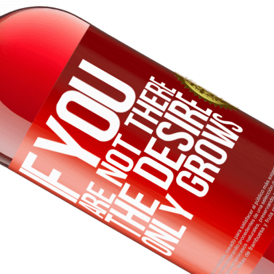 Unique & Personal Expressions. «If you are not there, the desire only grows» ROSÉ Edition
