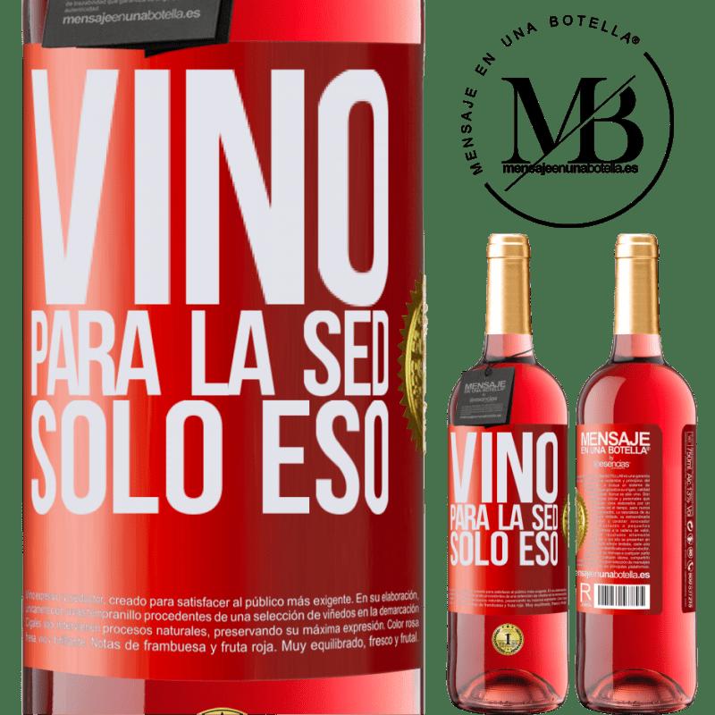 24,95 € Envoi gratuit | Vin rosé Édition ROSÉ Il est venu de soif. Seulement ça Étiquette Rouge. Étiquette personnalisable Vin jeune Récolte 2020 Tempranillo