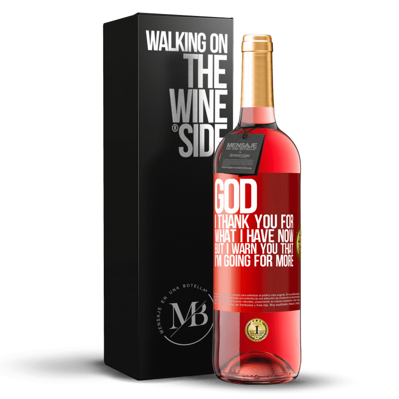 24,95 € Free Shipping | Rosé Wine ROSÉ Edition God, I thank you for what I have now, but I warn you that I'm going for more Red Label. Customizable label Young wine Harvest 2020 Tempranillo