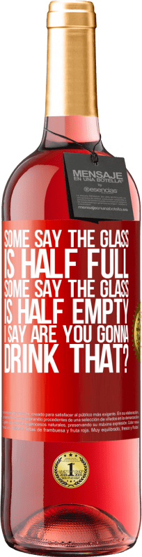 24,95 € Free Shipping   Rosé Wine ROSÉ Edition Some say the glass is half full, some say the glass is half empty. I say are you gonna drink that? Red Label. Customizable label Young wine Harvest 2020 Tempranillo