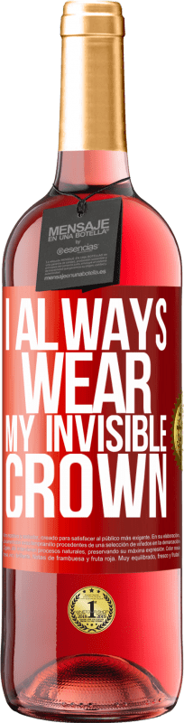 24,95 € Free Shipping   Rosé Wine ROSÉ Edition I always wear my invisible crown Red Label. Customizable label Young wine Harvest 2020 Tempranillo