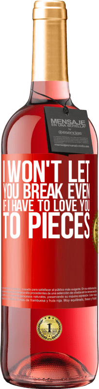 24,95 € Free Shipping | Rosé Wine ROSÉ Edition I won't let you break even if I have to love you to pieces Red Label. Customizable label Young wine Harvest 2020 Tempranillo