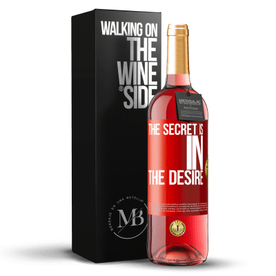 «The secret is in the desire» ROSÉ Edition