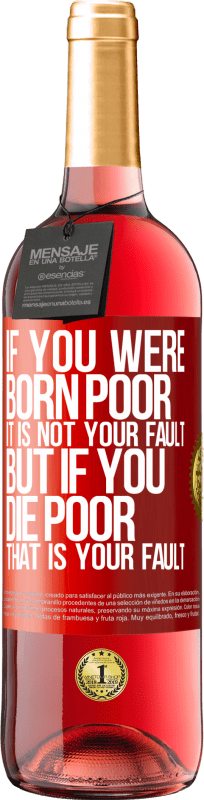 24,95 € Free Shipping | Rosé Wine ROSÉ Edition If you were born poor, it is not your fault. But if you die poor, that is your fault Red Label. Customizable label Young wine Harvest 2020 Tempranillo