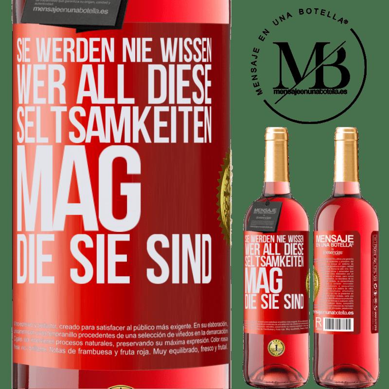 24,95 € Kostenloser Versand | Roséwein ROSÉ Ausgabe Sie werden nie wissen, wer all diese Seltsamkeiten mag, die Sie sind Rote Markierung. Anpassbares Etikett Junger Wein Ernte 2020 Tempranillo