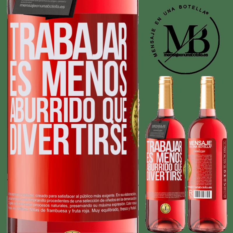 24,95 € Envoi gratuit   Vin rosé Édition ROSÉ Travailler est moins ennuyeux que s'amuser Étiquette Rouge. Étiquette personnalisable Vin jeune Récolte 2020 Tempranillo