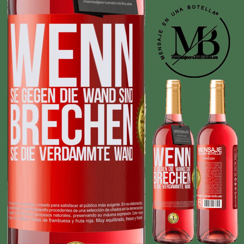 24,95 € Kostenloser Versand | Roséwein ROSÉ Ausgabe Wenn Sie gegen die Wand sind, brechen Sie die verdammte Wand Rote Markierung. Anpassbares Etikett Junger Wein Ernte 2020 Tempranillo