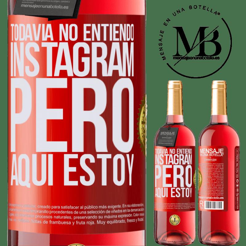 24,95 € Envoi gratuit | Vin rosé Édition ROSÉ Je ne comprends toujours pas Instagram, mais je suis là Étiquette Rouge. Étiquette personnalisable Vin jeune Récolte 2020 Tempranillo