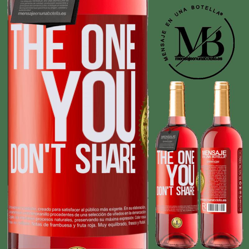 24,95 € Envoi gratuit | Vin rosé Édition ROSÉ The one you don't share Étiquette Rouge. Étiquette personnalisable Vin jeune Récolte 2020 Tempranillo