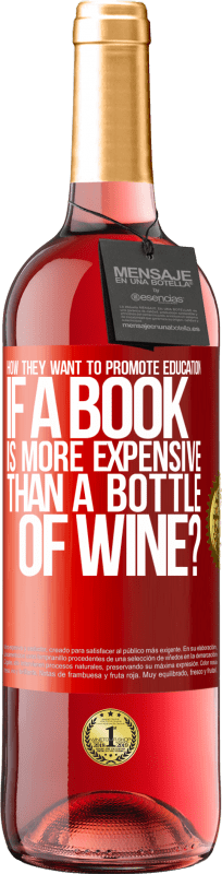24,95 € Free Shipping   Rosé Wine ROSÉ Edition How they want to promote education if a book is more expensive than a bottle of wine Red Label. Customizable label Young wine Harvest 2020 Tempranillo