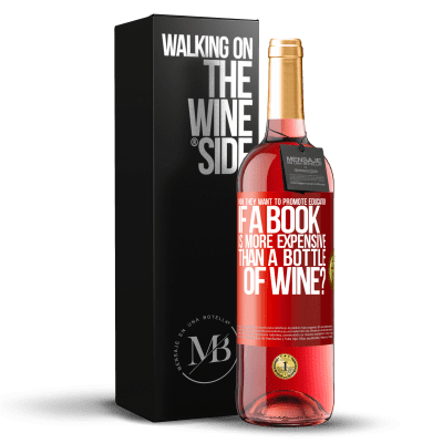«How they want to promote education if a book is more expensive than a bottle of wine» ROSÉ Edition