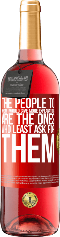 24,95 € Free Shipping | Rosé Wine ROSÉ Edition The people to whom I would give more explanations are the ones who least ask for them Red Label. Customizable label Young wine Harvest 2020 Tempranillo