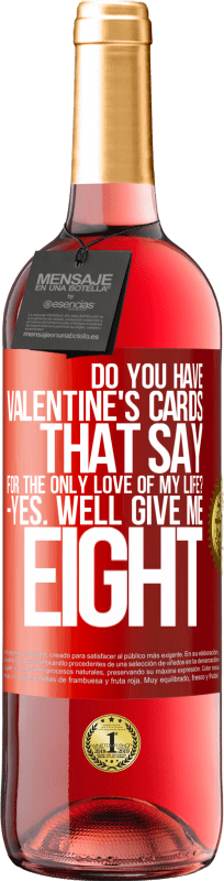 24,95 € Free Shipping | Rosé Wine ROSÉ Edition Do you have Valentine's cards that say: For the only love of my life? -Yes. Well give me eight Red Label. Customizable label Young wine Harvest 2020 Tempranillo
