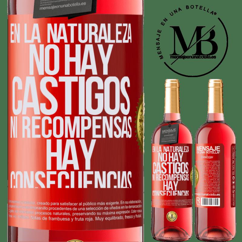 24,95 € Envoi gratuit   Vin rosé Édition ROSÉ Dans la nature, il n'y a pas de punitions ou de récompenses, il y a des conséquences Étiquette Rouge. Étiquette personnalisable Vin jeune Récolte 2020 Tempranillo