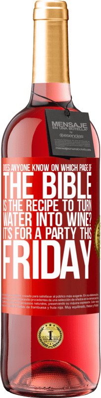 24,95 € Free Shipping | Rosé Wine ROSÉ Edition Does anyone know on which page of the Bible is the recipe to turn water into wine? It's for a party this Friday Red Label. Customizable label Young wine Harvest 2020 Tempranillo