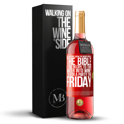 «Does anyone know on which page of the Bible is the recipe to turn water into wine? It's for a party this Friday» ROSÉ Edition
