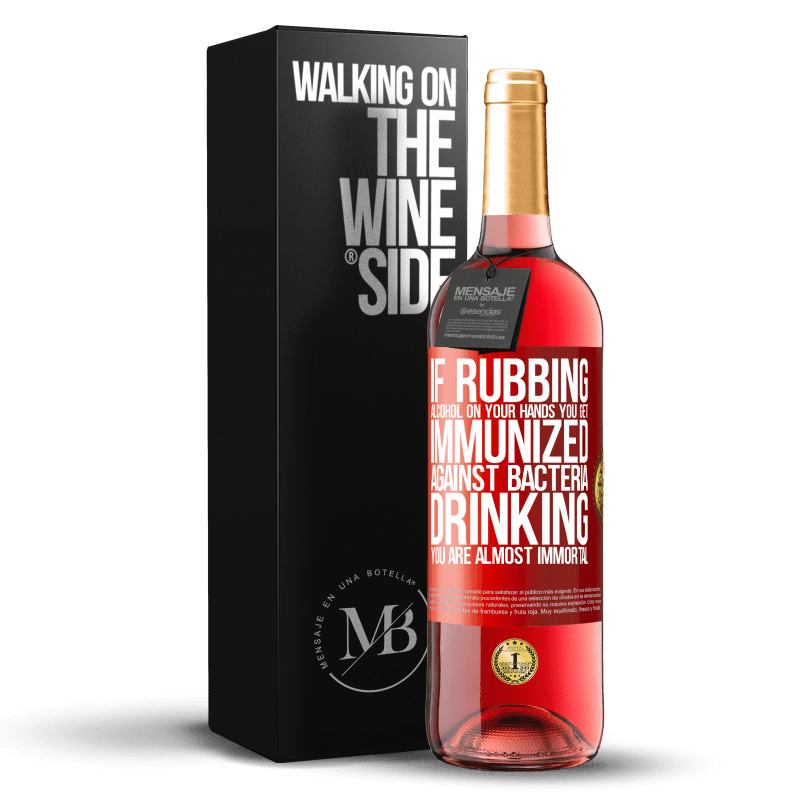 24,95 € Free Shipping | Rosé Wine ROSÉ Edition If rubbing alcohol on your hands you get immunized against bacteria, drinking it is almost immortal Red Label. Customizable label Young wine Harvest 2020 Tempranillo