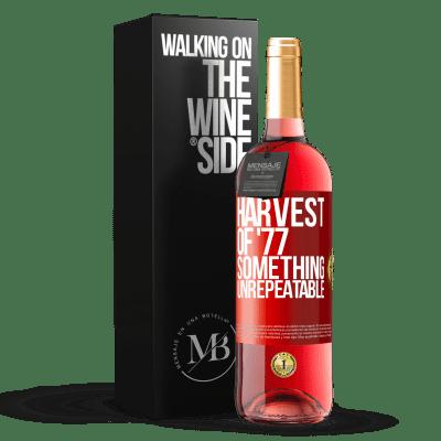«Harvest of '77, something unrepeatable» ROSÉ Edition