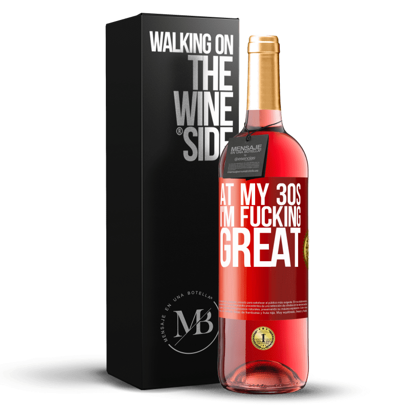24,95 € Free Shipping | Rosé Wine ROSÉ Edition At my 30s, I'm fucking great Red Label. Customizable label Young wine Harvest 2020 Tempranillo